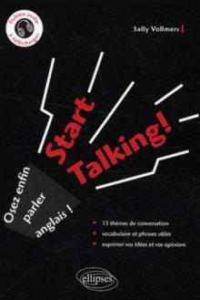 Start Talking! - Osez enfin parler anglais!