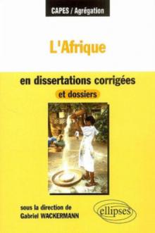 L'Afrique en dissertations corrigées et dossiers