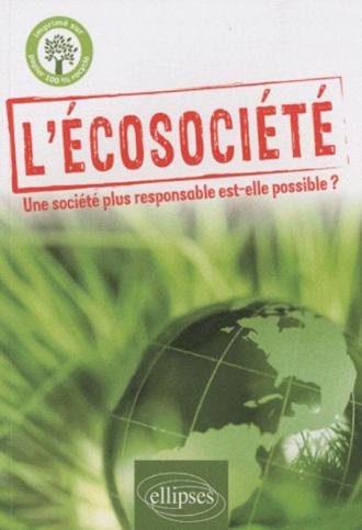 L'écosociété. Une société plus responsable est-elle possible ?