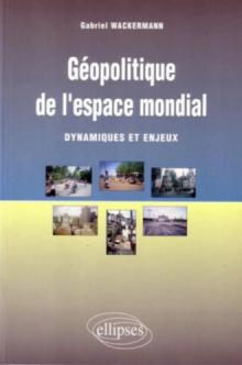Géopolitique de l'espace mondial - Dynamiques et enjeux