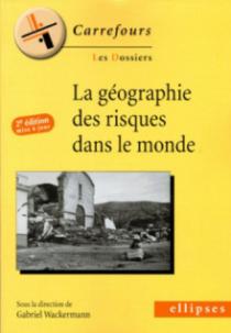 La géographie des risques dans le monde - 2e édition mise à jour