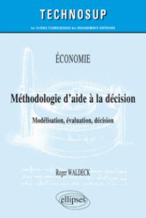 ÉCONOMIE - Méthodologie d'aide à la décision - Modélisation, évaluation, décision