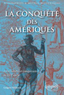 La Conquête des Amériques. Amérindiens et conquérants au XVIe siècle