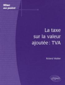 La taxe sur la valeur ajoutée : TVA
