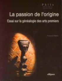 La passion de l'origine, Essai sur la généalogie des arts premiers