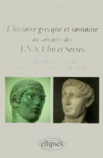 L'histoire grecque et romaine au concours des ENS Ulm et Sèvres  - La Grèce de 510 av. J.-C. à 336 av. J.-C. - Le monde romain de 133 av. J.-C. à 117 ap. J.-C.