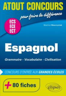 Espagnol. Grammaire  Vocabulaire  Civilisation. Prépas ECS/ECE. 80 fiches. Concours d'entrée aux Grandes École