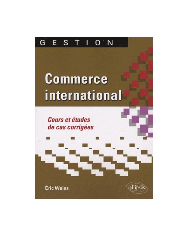 Commerce international. Cours et études de cas corrigées