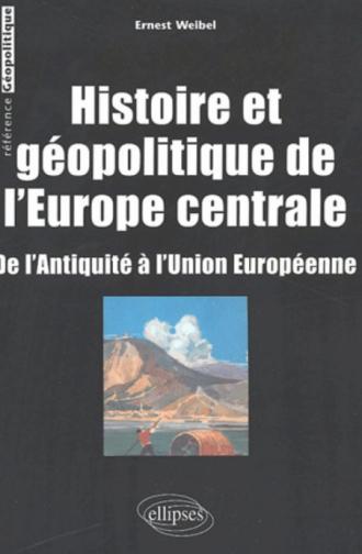 Histoire et géopolitique de l'Europe centrale - De l'Antiquité à l'Union européenne
