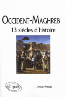 Occident - Maghreb. 13 siècles d'histoire
