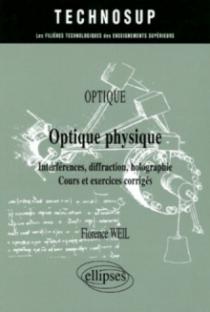 Optique physique - Interférences, diffraction, holographie - Cours et exercices corrigés - Optique - Niveau A