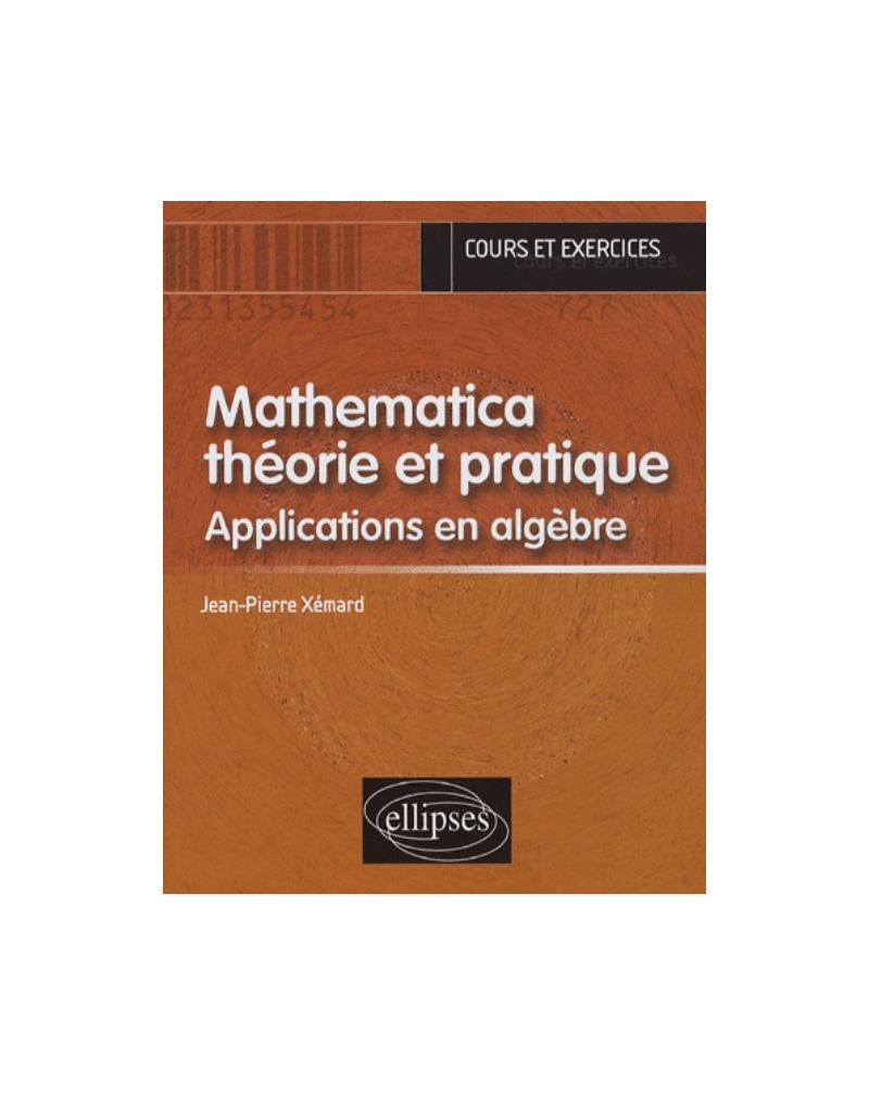 Mathematica théorie et pratique - Applications en Algèbre