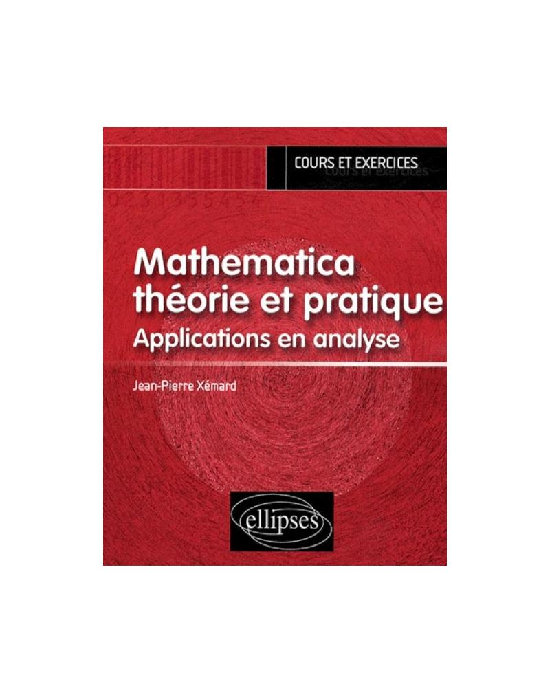 Mathematica théorie et pratique. Applications en analyse
