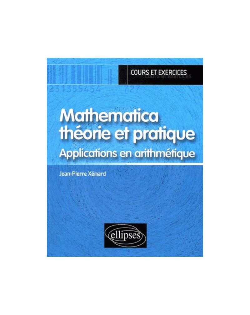 Mathematica théorie et pratique - Applications en Arithmétique