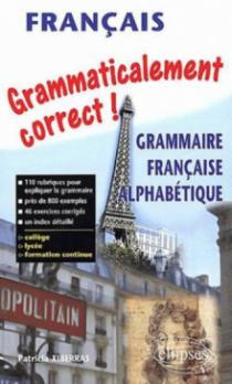 Grammaticalement correct ! Grammaire alphabétique du français