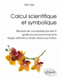 Calcul scientifique et symbolique - Éléments de cours illustrés par des TP guidés sous les environnements Maple, MATLAB ou Scilab, SAGE sous Python