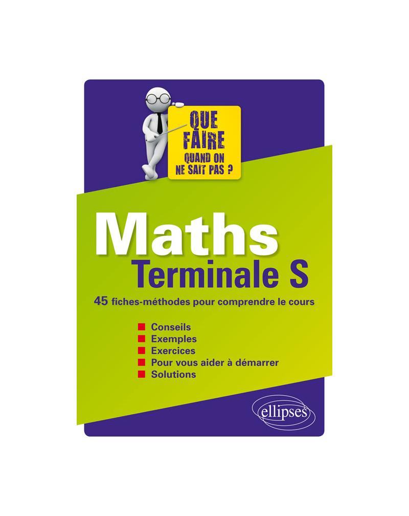 Maths Terminale S - 45 fiches-méthodes pour comprendre le cours