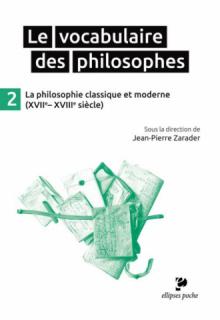 Le Vocabulaire des philosophes - la philosophie classique et moderne (XVIIe- XVIIIe siècle)