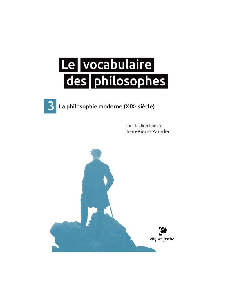 Le Vocabulaire des philosophes - la philosophie moderne (XIXe siècle)