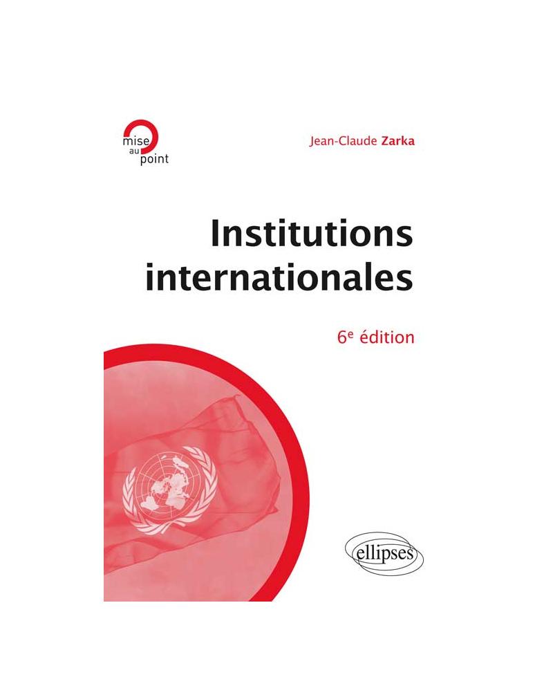 Institutions internationales, 6e édition mise à jour et enrichie