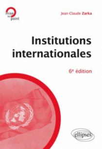 Institutions internationales, 6e édition mise à jour et enrichie