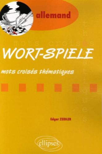 Wort-Spiele - (Thematische Kreuzworträtsel) - Mots-croisés thématiques - Allemand