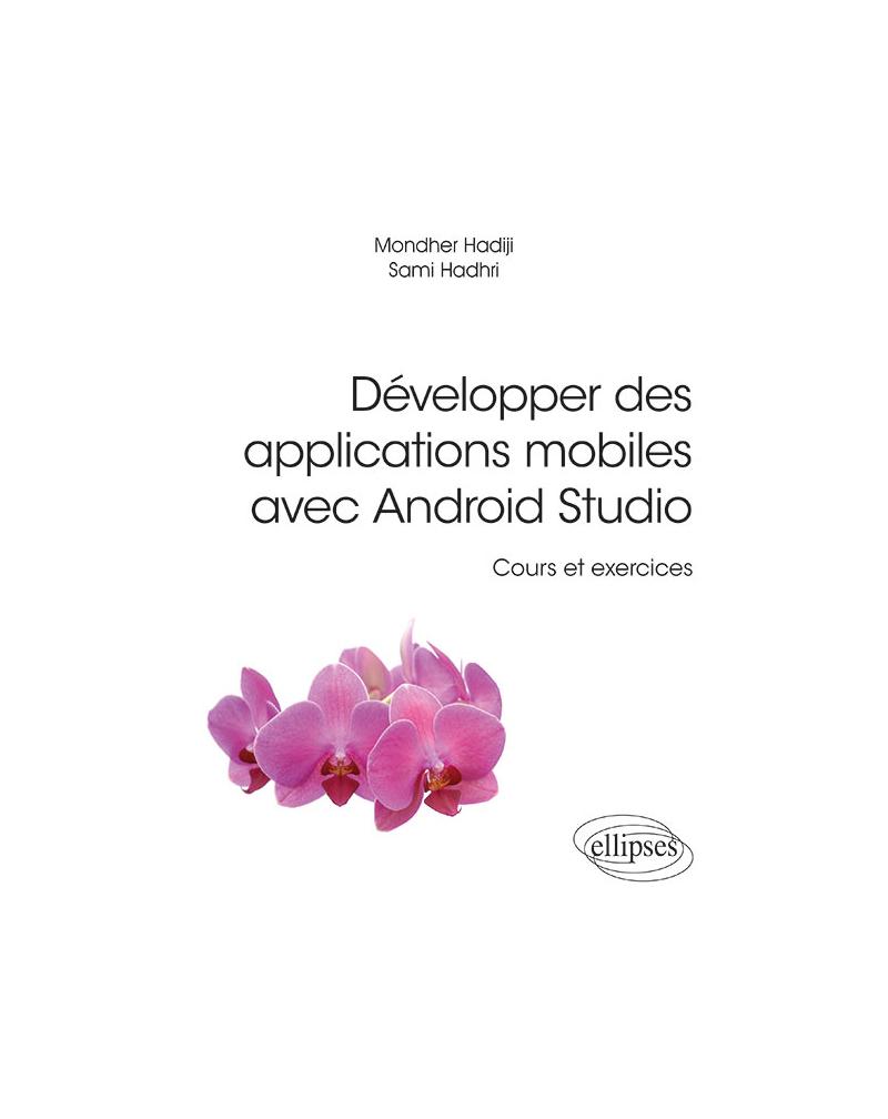 Développer des applications mobiles avec Android Studio - Cours et exercices