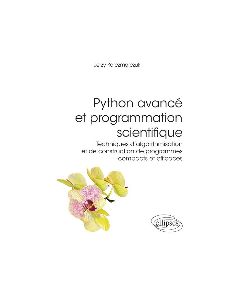 Python avancé et programmation scientifique - Techniques d'algorithmisation et de construction de programmes compacts et efficaces