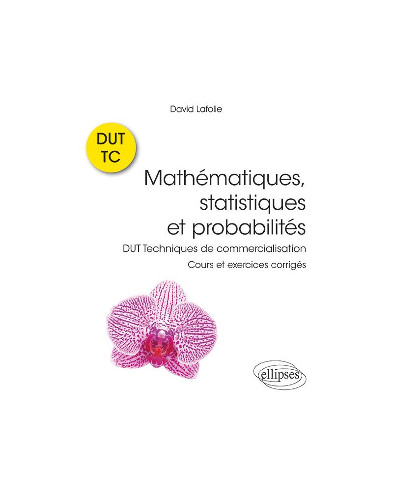 Mathématiques, statistiques et probabilités - Cours et exercices corrigés - DUT Techniques de commercialisation