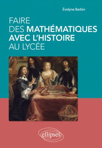 Faire des mathématiques avec l'histoire au lycée
