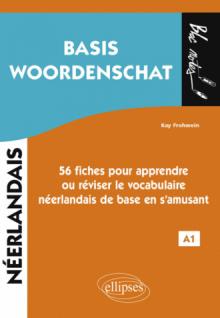 Néerlandais. Basis Woordenschat. 56 fiches pour apprendre ou réviser le vocabulaire néerlandais de base en s'amusant • A1
