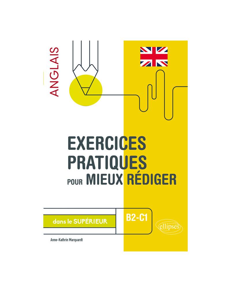 Exercices pratiques pour mieux rédiger en anglais dans le supérieur. B2-C1