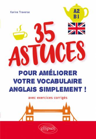 Anglais. 35 astuces pour améliorer votre vocabulaire simplement ! (avec exercices corrigés) [A2-B1]