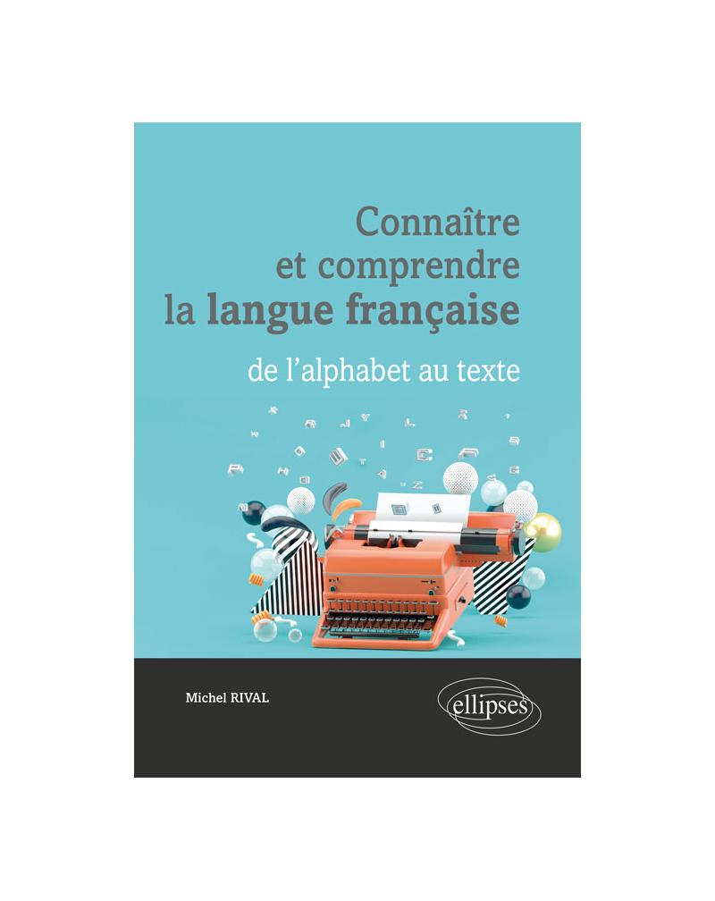 Connaître et comprendre la langue française : de l'alphabet au texte