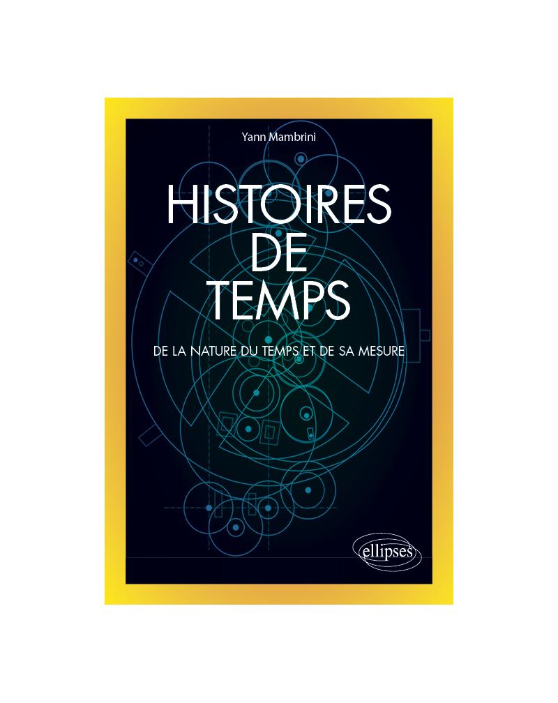 Histoires de temps - De la nature du temps et de sa mesure