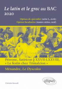 Le latin et le grec au BAC 2020. Pétrone, Satiricon § XXVII-LXXVIII « Le festin chez Trimalcion » et Ménandre, Le Dyscolos