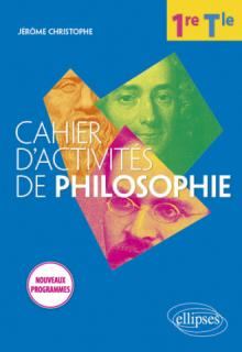 Cahier d'activités de philosophie. Première/Terminale. Nouveaux programmes.