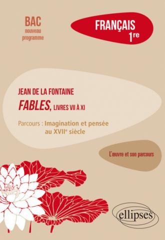 """Français, Première. L'œuvre et son parcours : La Fontaine, Fables (livres VII à XI), parcours """"Imagination et pensée au XVIIe siècle"""""""