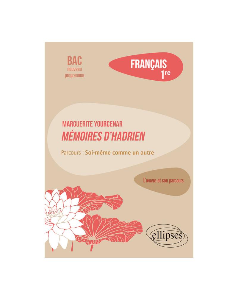 """Français, Première. L'œuvre et son parcours : Marguerite Yourcenar, Mémoires d'Hadrien, parcours """"Soi-même comme un autre"""""""