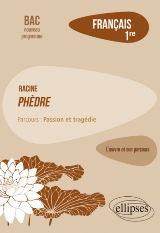 """Français, Première. L'œuvre et son parcours : Racine, Phèdre, parcours """"Passion et tragédie"""""""