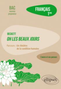 """Français, Première. L'œuvre et son parcours : Beckett, Oh les beaux jours, parcours """"Un théâtre de la condition humaine"""""""