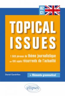 Anglais. Topical issues. 1500 phrases de thème journalistique sur 100 sujets récurrents de l'actualité (B2-C1)