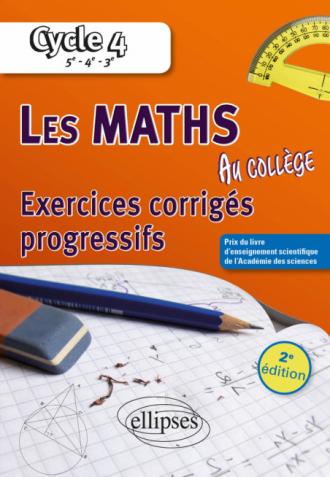 Les mathématiques au collège : exercices corrigés progressifs - Cycle 4 : 5e - 4e - 3e - 2e édition