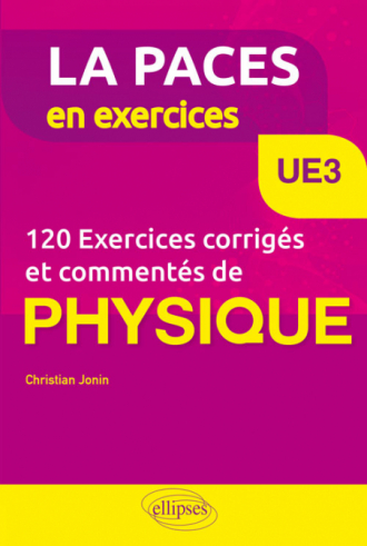 UE3 - 120 Exercices corrigés et commentés de Physique pour la PACES