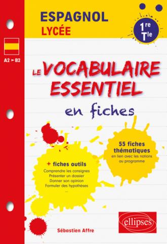 Espagnol. Le vocabulaire essentiel en fiches. Lycée (1re et Terminale) (toutes séries) (LV1-LV2) (A2>B2)