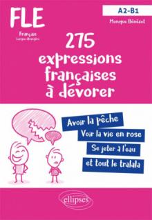 FLE (Français langue étrangère). 275 expressions françaises à dévorer. (Avec exercices corrigés) (A2-B1)