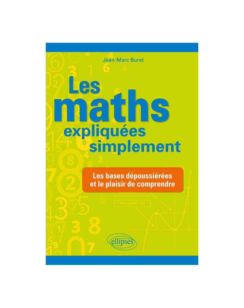 Les maths expliquées simplement - Les bases dépoussiérées et le plaisir de comprendre