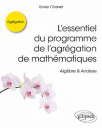 L'essentiel du programme de l'agrégation de mathématiques -  Algèbre & Analyse