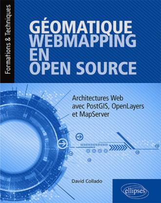 Géomatique, WebMapping, en Open Source - Architectures Web avec PostGIS, OpenLayers et MapServer