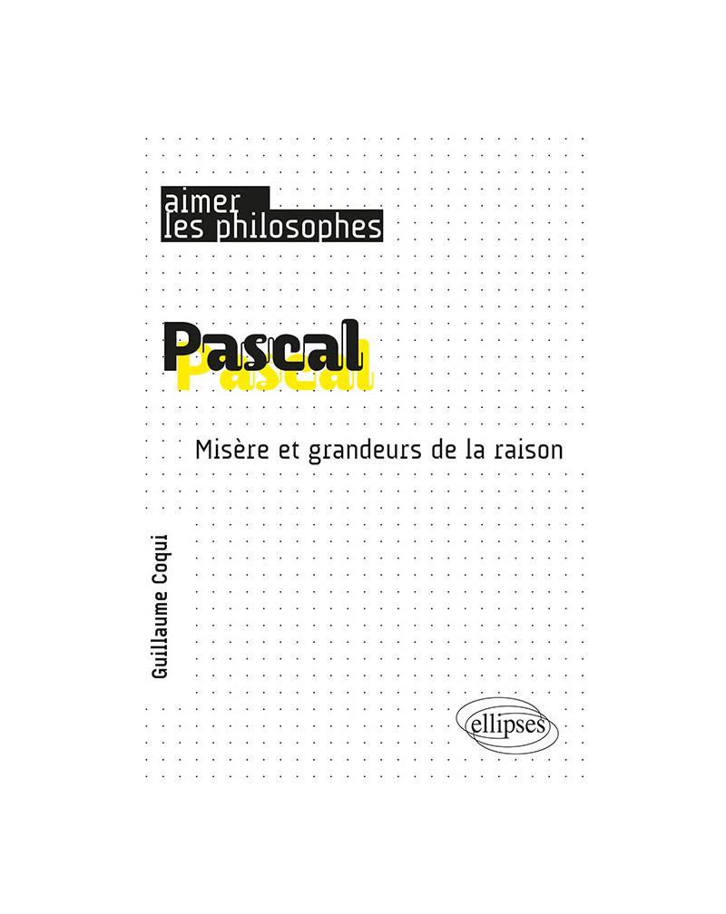 Pascal. Misère et grandeurs de la raison